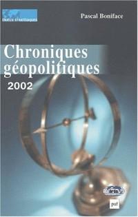 Chroniques géopolitiques 2002