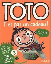Toto, Tome 3 : T'es pas un cadeau !