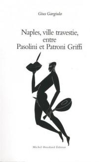 Naples, ville travestie entre Pasolini et Patroni Griffi