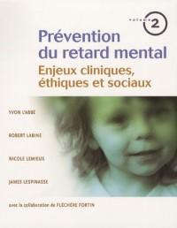 Prévention du retard mental : Tome 2, Enjeux cliniques, éthiques et sociaux