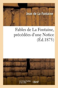 Fables de la Fontaine  Notice  ed 1875