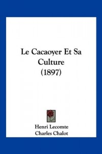 Le Cacaoyer Et Sa Culture (1897)
