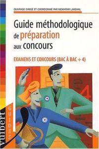 Guide méthodologique de préparation aux concours. Examens et concours (Bac à Bac + 4)