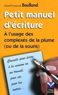 Petit manuel d'écriture : A l'usage des complexés de la plume (ou de la souris)