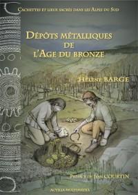Cachettes et Lieux Sacres Dans les Alpes du Sud - Depots Metalliques de l'Age du Bronze.