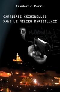 Carrières criminelles dans le Milieu marseillais