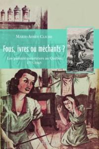 Fous, Ivres Ou Mechants? les Parents Meurtriers au Quebec, 1775-1965