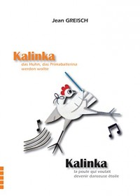 Kalinka, la Poule Qui Voulait Devenir Danseuse-Étoile / Kalinka, Das Huhn, Das Primaballerina Werden