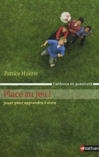 Place au jeu ! : Jouer pour apprendre à vivre