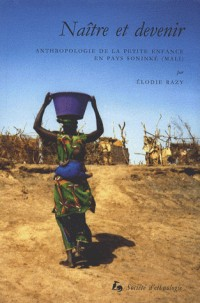 Naître et devenir : Anthropologie de la petite enfance en pays soninké (Mali)