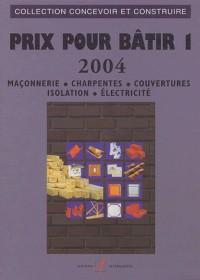 Prix pour bâtir, tome 1 : Maçonnerie - Charpentes - Couvertures - Isolation - Electricité