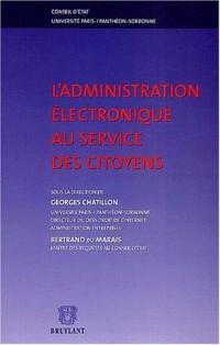 L'administration électronique au service des citoyens : Actes du colloque, Conseil d'Etat, Université Paris I Panthéon Sorbonne, Paris, 21 et 22 janvier 2002