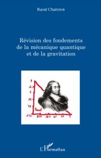Révision des fondements de la mécanique quantique et de la gravitation