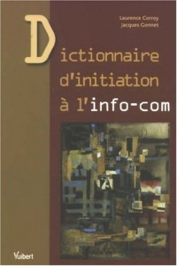 Dictionnaire d'initiation à l'info-com