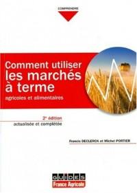 Comment utiliser les marchés à terme agricoles et alimentaires : principe et mises en oeuvre