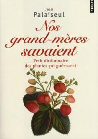Nos grands-mères savaient : Petit dictionnaire des plantes qui guérissent