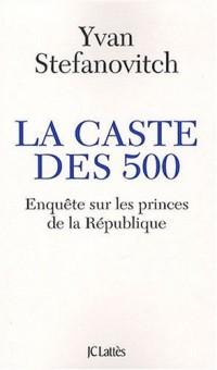 La caste des 500 - Enquête sur les princes de la République