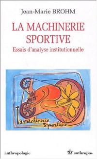 La Machinerie sportive : Essais d'analyse institutionnelle