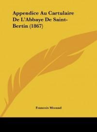 Appendice Au Cartulaire de L'Abbaye de Saint-Bertin (1867)