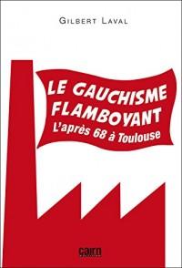 Le gauchisme flamboyant : L'après 68 à Toulouse