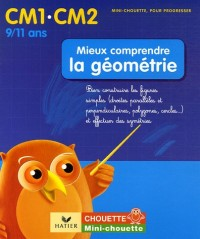 Mieux comprendre la géométrie CM1-CM2 : Bien construire les figures simples (droites parallèles et perpendiculaires, polygones, cercles...) et effectuer des symétries