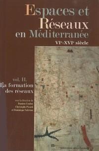 Espaces et Réseaux en Méditerranée VIe-XVIe siècle : Volume 2, La formation des réseaux