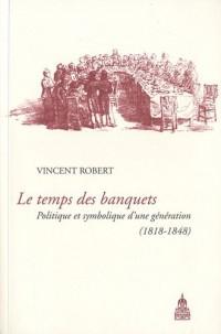 Le temps des banquets : Politique et symbolique d'une génération (1818-1848)
