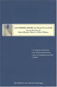 Les femmes entre la ville et la cité. 4e congrès international des recherches féministes dans la francophonie plurielle T 03