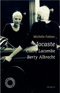Jocaste ; Claire Lacombe ; Berty Albrecht