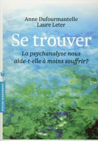 Se trouver - La psychanalyse nous aide-t-elle à moins souffrir ?