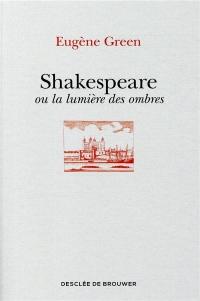 Shakespeare ou la lumière des ombres: Un portrait subjectif