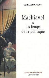 Machiavel ou les temps de la politique