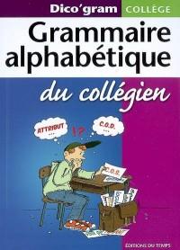 Grammaire alphabétique du collégien : Dico'gram collège