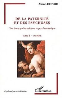 De la paternité et des psychoses, une étude philosophique et psychanalytique. Tome 1, Du père