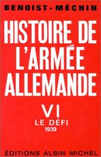 Histoire de l'armée allemande, tome 6 (VI) : le Défi, 1939