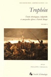 Trophées : Etudes ethnologiques, indigénistes et amazonistes offertes à Patrick Menget Volume 2