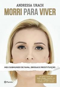 Morri Para Viver. Meu Submundo de Fama, Drogas e Prostituição (Em Portuguese do Brasil)