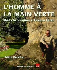 L'homme à la main verte : Mes chroniques à France Inter