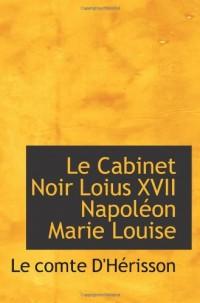 Le Cabinet Noir Loius XVII Napoléon Marie Louise