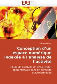 Conception d?un espace numérique indexée à l?analyse de l?activité: Etude de l?activité de découverte-apprentissage dans un contexte d?autoformation