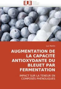 AUGMENTATION DE LA CAPACITÉ ANTIOXYDANTE DU BLEUET PAR FERMENTATION: IMPACT SUR LA TENEUR EN COMPOSÉS PHÉNOLIQUES