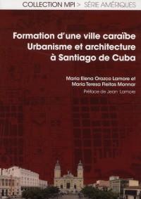 Formation d une Ville Caraibe Urbanisme et Architecture a Santiago de Cuba