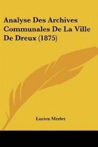 Analyse Des Archives Communales de La Ville de Dreux (1875)
