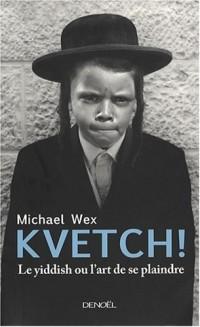 Kvetch !