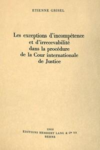 Les exceptions d'incompétence et d'irrecevabilité dans la procédure de la Cour internationale de justice