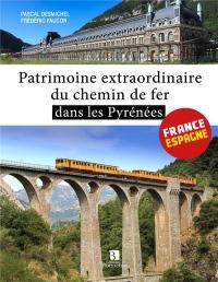 Patrimoine extraordinaire du chemin de fer dans les Pyrénées : France-Espagne