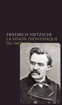 La vision dionysiaque du monde (nouvelle édition)