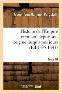 Histoire Empire Ottoman  T 10  ed 1835 1843