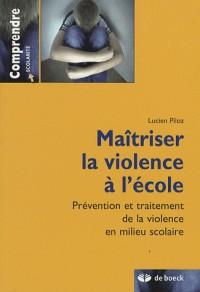 Maîtriser la violence à l'école : Prévention et traitement de la violence en milieu scolaire