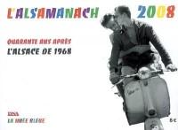 Alsamanach 2008 - Quarante Ans Après, l'Alsace de 1968